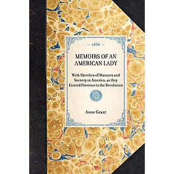 MEMOIRS OF AN AMERICAN LADYWith Sketches of Manners and Scenery in America as they Existed Previous to the Revolution by Anne Grant