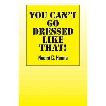 You Cant Go Dressed Like That by Hanna & Naomi C.