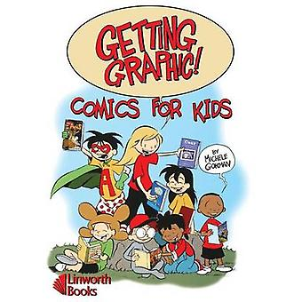 Getting Graphic Comics for Kids by Gorman & Michele