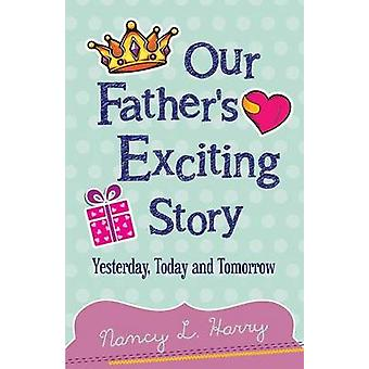 Our Fathers Exciting Story by Harry & Nancy L.