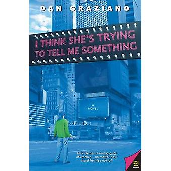 I Think Shes Trying to Tell ME by Dan Graziano - 9780060778750 Book