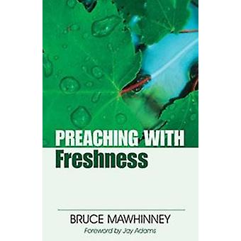 Preaching with Freshness by Bruce Mawhinney - Jay E Adams - 978082543