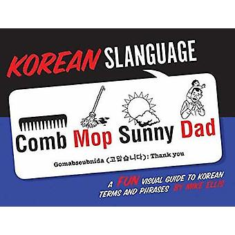 Korean Slanguage - A Fun Visual Guide to Korean Terms and Phrases by M