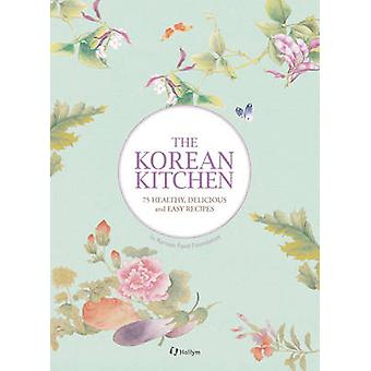 The Korean Kitchen - 75 Healthy - Delicious and Easy Recipes by Korean
