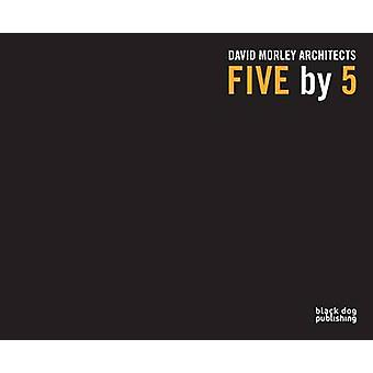 Five by 5 - David Morley Architects by Peter Cook - Paul Finch - David