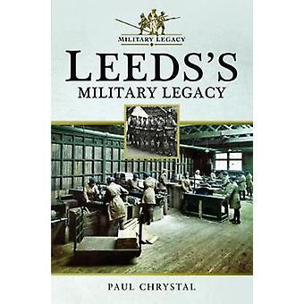 Leeds's Military Legacy by Paul Chrystal - 9781526707666 Book