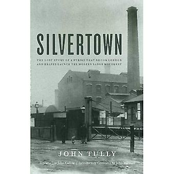 Silvertown: The Lost Story of a Strike That Shook London and Helped Launch the Modern Labour Movement