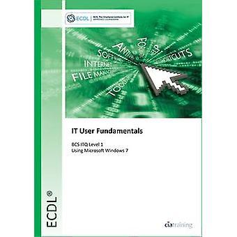 ECDL IT User Fundamentals Using Windows 7 (BCS ITQ Level 1) by CiA Tr