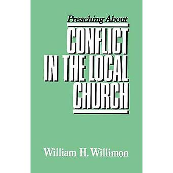 Preaching about Conflict in the Local Church by Willimon & William H.
