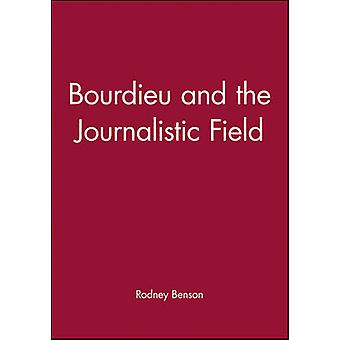 Bourdieu and the Journalistic Field by Rodney Benson