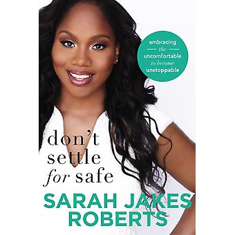 Dont Settle for Safe by Sarah Jakes Roberts