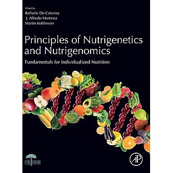 Principles of Nutrigenetics and Nutrigenomics Fundamentals of Individualized Nutrition by Caterina & Raffaele De