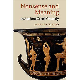 Nonsense and Meaning in Ancient Greek Comedy by Kidd & Stephen E.