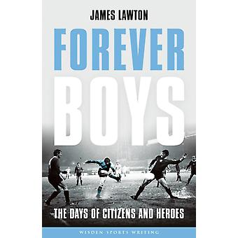 Forever Boys  The Days of Citizens and Heroes by James Lawton