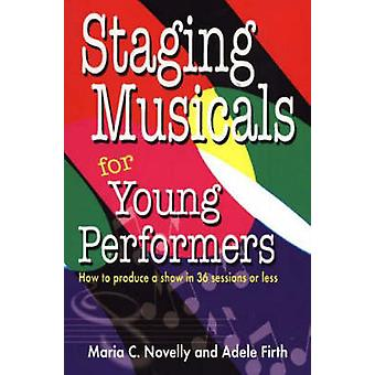 Staging Musicals for Young Performers by Maria C NovellyAdele Firth