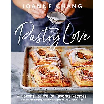 Pastry Love A Bakers Journal of Favorite Recipes by Chang & Joanne