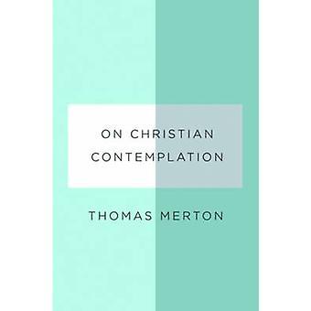 On Christian Contemplation by Thomas Merton - Paul Pearson - 97808112