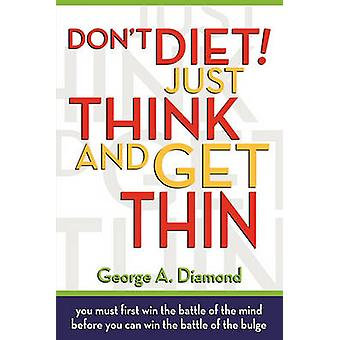 Dont Diet Just Think And Get Thin by Diamond & George A.