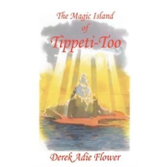 THE MAGIC ISLAND OF TIPPETITOO by Flower & Derek Adie
