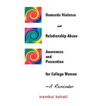 Domestic Violence and Relationship Abuse Awareness and Prevention for College Women  A Reminder by Bahati & Wambui