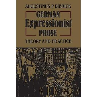 German Expressionist Prose Theory and Practice by Dierick & Augustinus P.