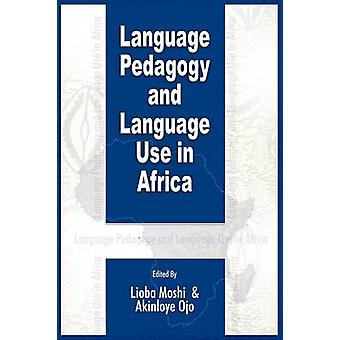 Language Pedagogy and Language Use in Africa PB by Moshi & Lioba