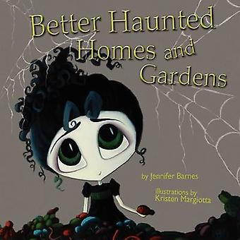 Better Haunted Homes and Gardens by Barnes & Jennifer C.