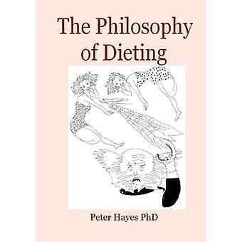 The Philosophy of Dieting by Hayes & Peter