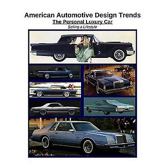 American Automotive Design Trends  The Personal Luxury Car Selling a Lifestyle by Kaster & James