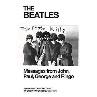 The Beatles Messages from John Paul George and Ringo by Hutchins & Chris