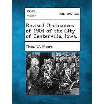 Revised Ordinances of 1904 of the City of Centerville Iowa. by Meers & Thos W.