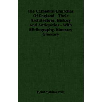 The Cathedral Churches Of England  Their Architecture History And Antiquities  With Bibliography Itinerary Glossary by Pratt & Helen Marshall