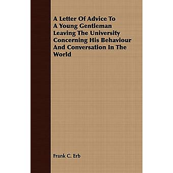 A Letter Of Advice To A Young Gentleman Leaving The University Concerning His Behaviour And Conversation In The World by Erb & Frank C.