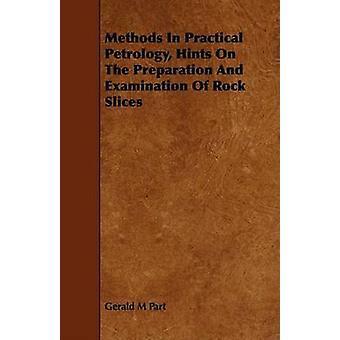 Methods In Practical Petrology Hints On The Preparation And Examination Of Rock Slices by Part & Gerald M
