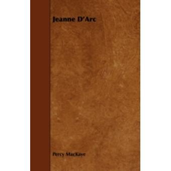 Jeanne DArc by MacKaye & Percy