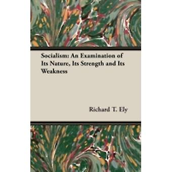 Socialism An Examination of Its Nature Its Strength and Its Weakness by Ely & Richard T.