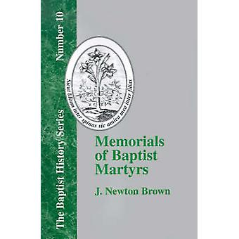 Memorials of Baptist Martyrs With a Preliminary Historical Essay by Brown & J. Newton