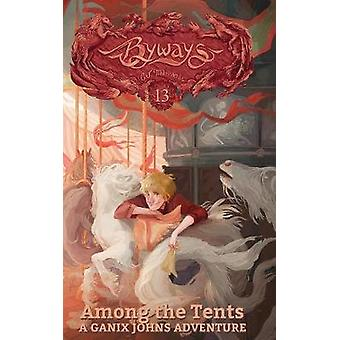 Among the Tents A Ganix Johns Adventure by Milbrandt & C. J.