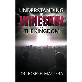 Understanding The Wineskin of The Kingdom by Mattera & Dr. Joseph