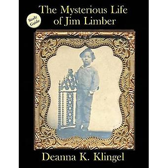 Study Guide for The Mysterious Life of Jim Limber by Klingel & Deanna K.
