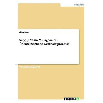 Supply Chain Management. berbetriebliche Geschftsprozesse by Anonym