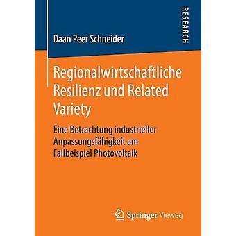 Regionalwirtschaftliche Resilienz und Related Variety  Eine Betrachtung industrieller Anpassungsfhigkeit am Fallbeispiel Photovoltaik by Schneider & Daan Peer