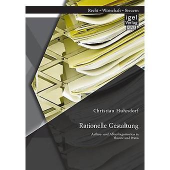 Rationelle Gestaltung Aufbau und Ablauforganisation in Theorie und Praxis by Huhndorf & Christian