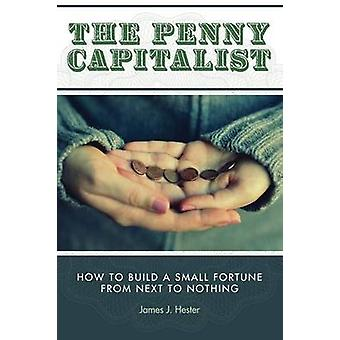The Penny Capitalist by Hester & James J.