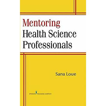 Mentoring Health Science Professionals by Sana Loue - 9780826104762 B