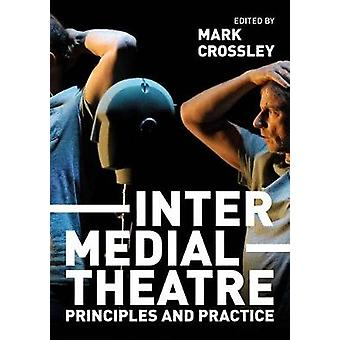 Intermedial Theatre - Principles and Practice by Mark Crossley - 97811