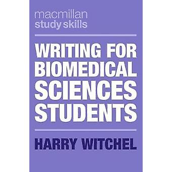 Writing for Biomedical Sciences Students by Harry Witchel - 978135200