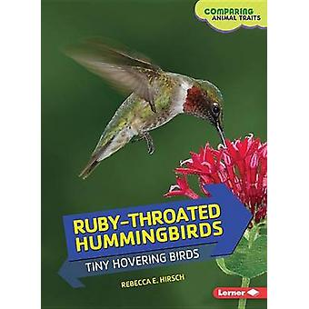 Ruby-Throated Hummingbirds - Tiny Hovering Birds by Rebecca E Hirsch -