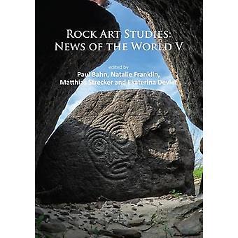Rock Art Studies - News of the World - No. 5 by Paul Bahn - Natalie Fra