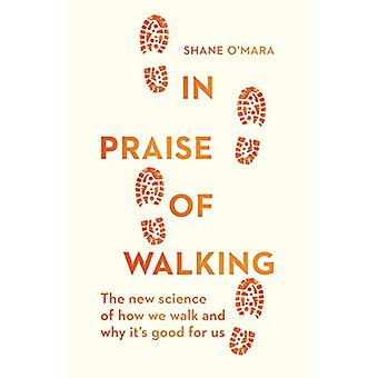 In Praise of Walking - The new science of how we walk and why it's goo